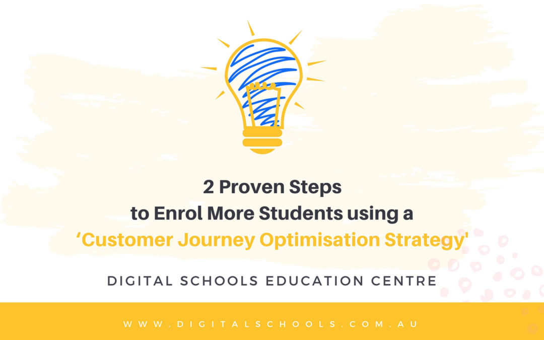 2 Proven Steps to Enrol More Students using a 'Customer Journey Optimisation' Strategy