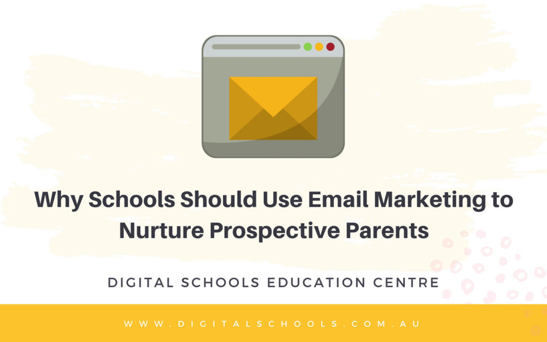 Why Schools Should Use Email Marketing to Nurture Prospective Parents